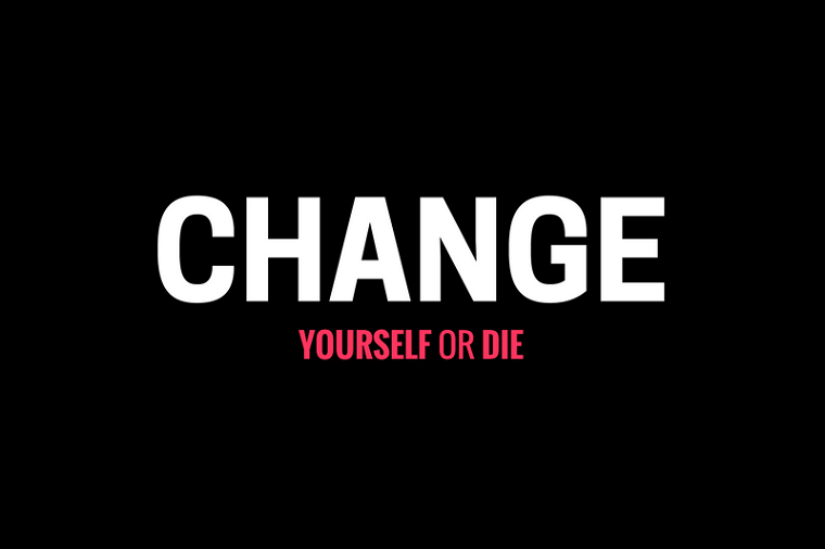 Change Yourself or Die
