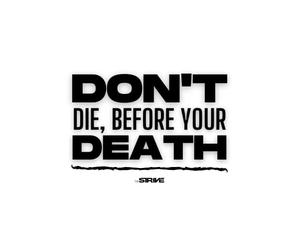 Don't Die Before You're Death