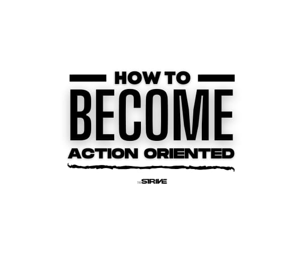 How to Become Action Oriented
