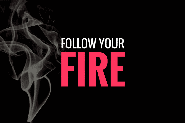 Follow Your Creative Potential, Your FIRE