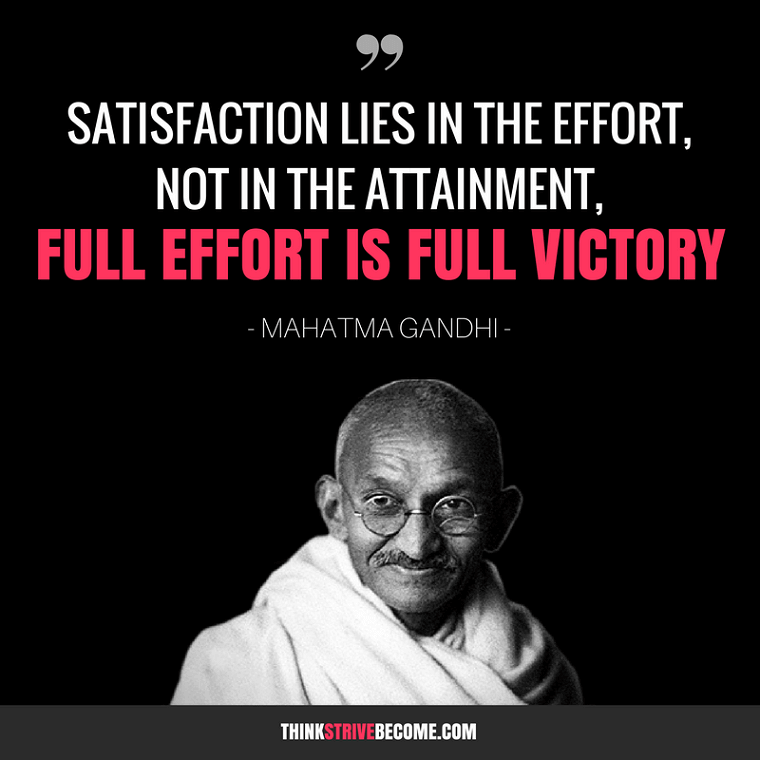 Full Effort is Full Victory - Gandhi Quote