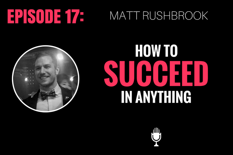 How to Successful In Anything - Matt Rushbrook