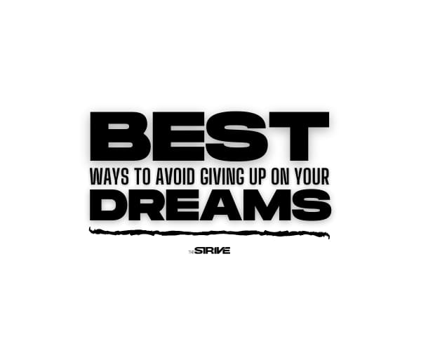 Best Ways to Avoid Giving Up on Your Dreams