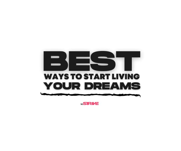 Best Ways to Start Living Your Dreams