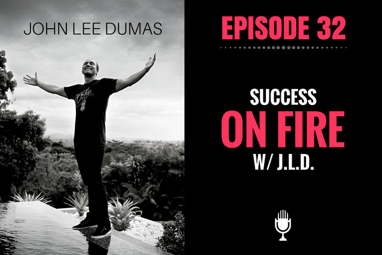 Success on Fire - John Lee Dumas