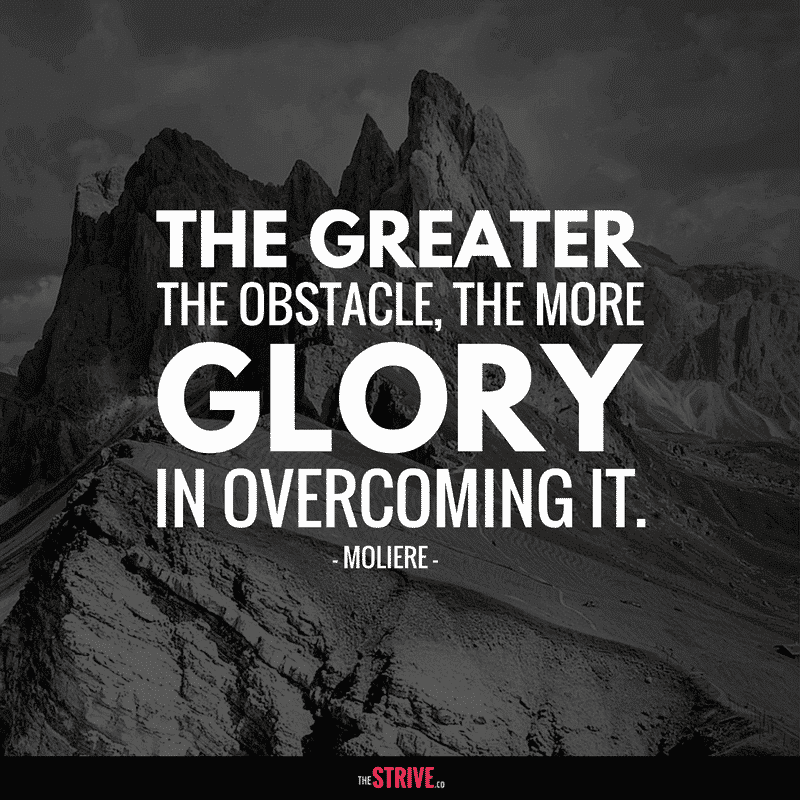 The Greater The Obstacle, The More Glory in Overcoming It Quote