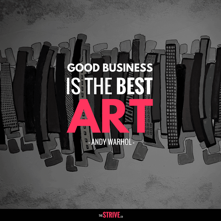 Good Business is the Best Art Quote