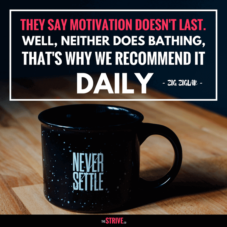 Motivation Doesn't Last Quote