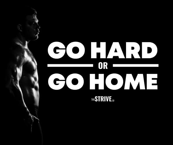 Go Hard or Go Home Quote