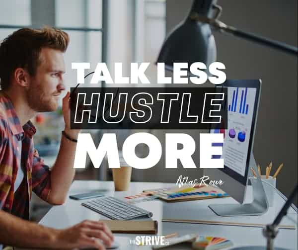 Talk Less Hustle More Quote