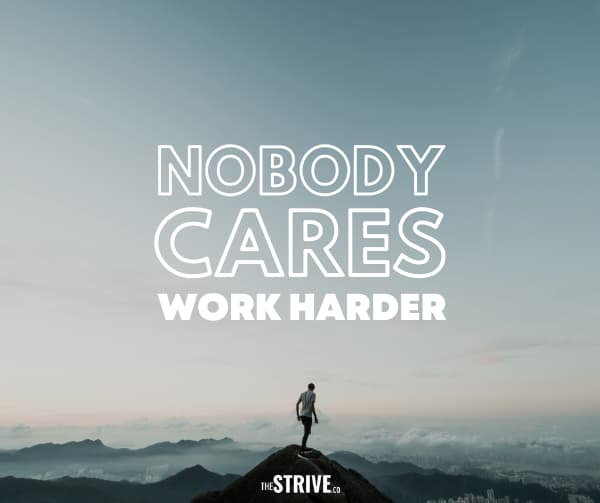 Nobody Cares Work Harder Quote