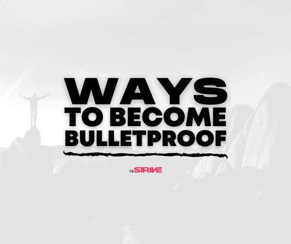 Ways to Become Bulletproof