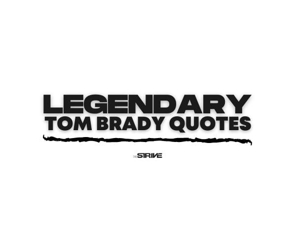 Best Tom Brady Quotes on Success