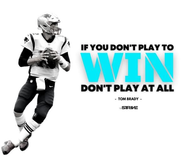 Tom Brady Play to Win Quote