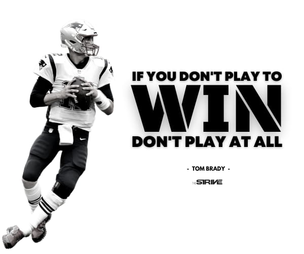 Tom Brady Quote on Playing to Win