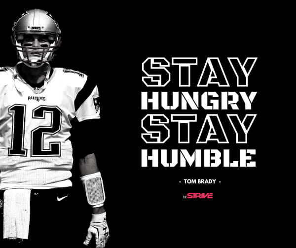 Tom Brady Stay Hungry Quote