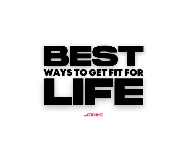 Best Ways to Get Fit For Life