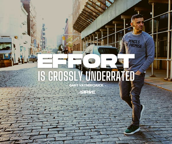 Gary Vee Quotes - Effort