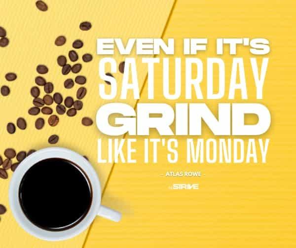 Saturday Grind Quote