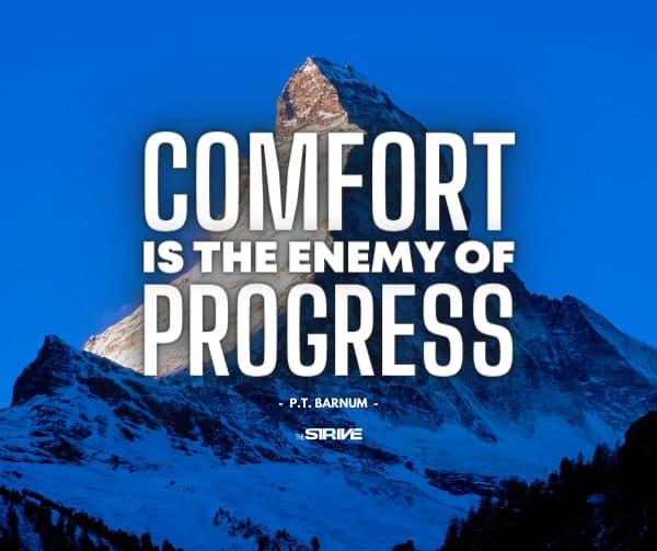 Comfort Is The Enemy of Progress Quote