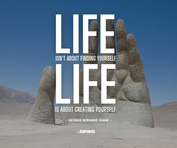 Life is About Creating Yourself Quote