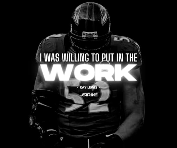 I Was Willing to Put In The Work Quote By Ray Lewis