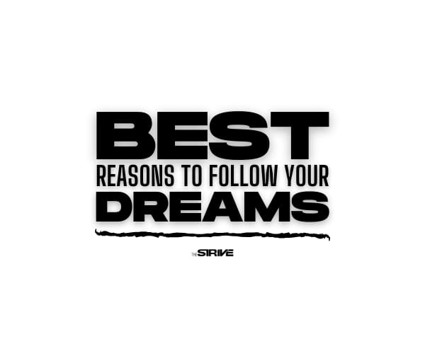 Best Reasons Why You Should Follow Your Dreams