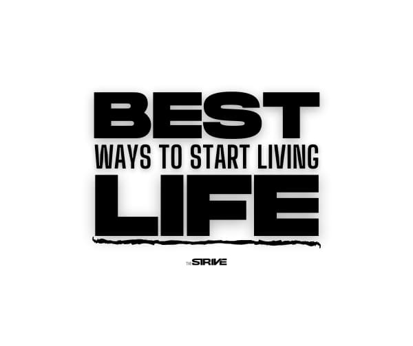 Best Ways to Live Life to the Fullest