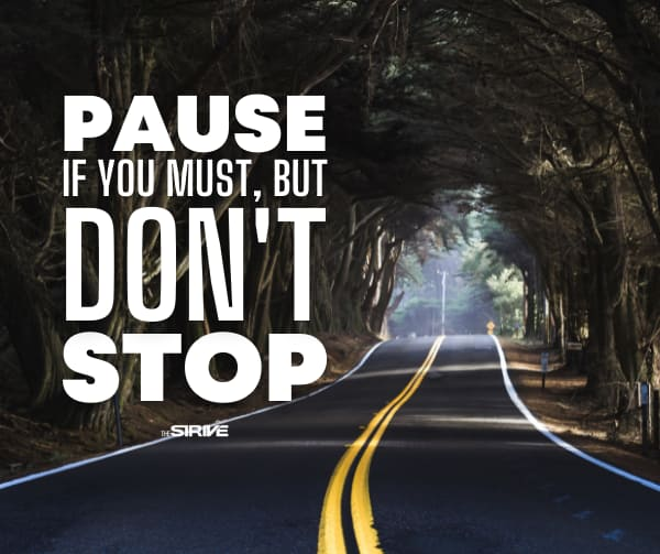 Pause, But Don't Stop Motivational Phrase