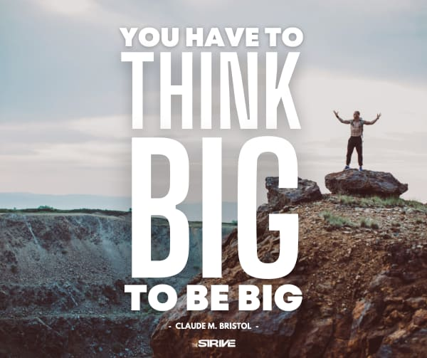 Think Big to Be Big Quote by Claude M. Bristol
