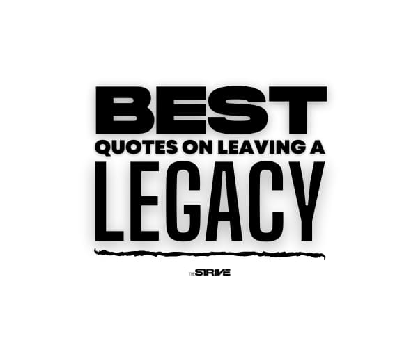 Best Quotes on Leaving a Legacy