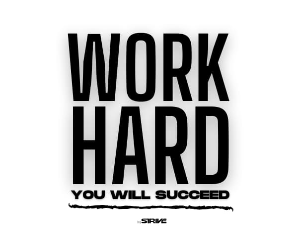 Work Hard and You Will Succeed